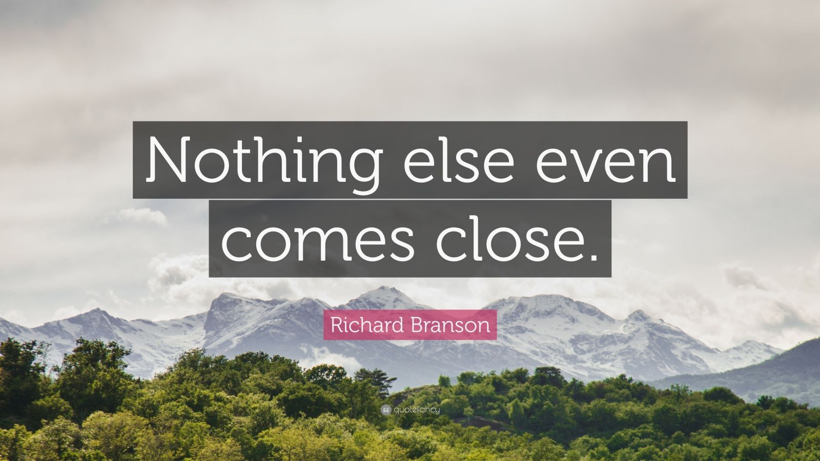 """Richard Branson Quote: """"Nothing else even comes close."""""""