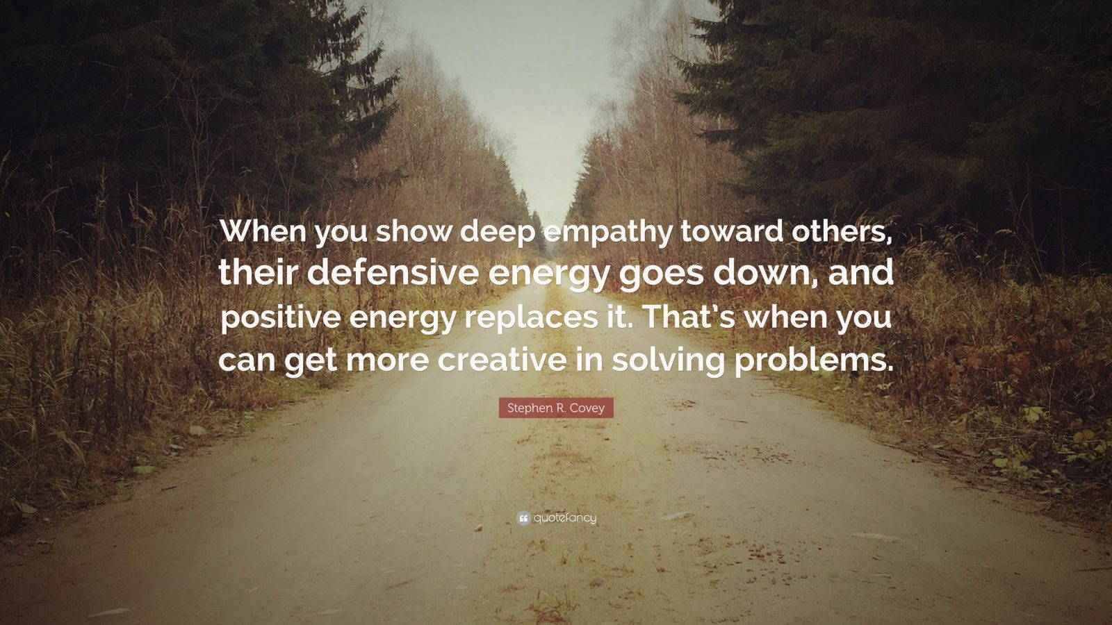 "Deep Quotes: Stephen R. Covey Quote: ""When You Show Deep Empathy Toward"
