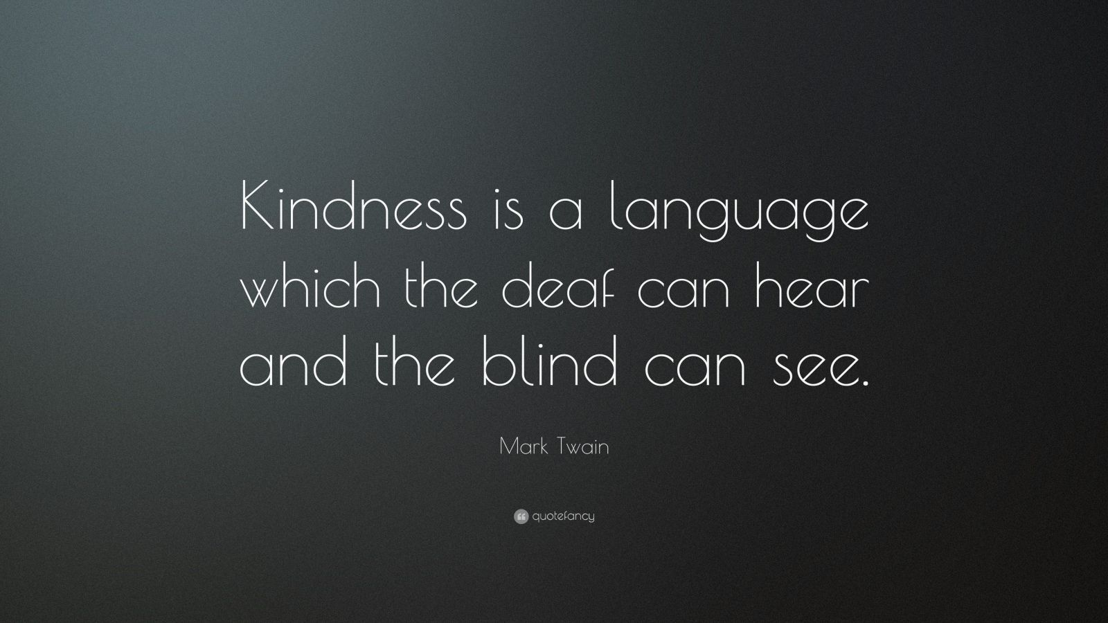 Kindness Is a Language Mark Twain Quotes