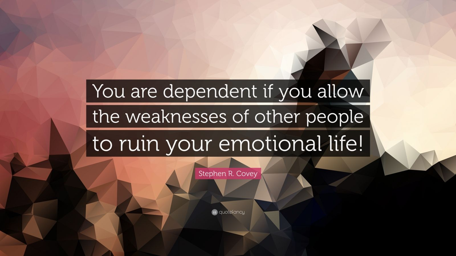 """Stephen R. Covey Quote: """"You are dependent if you allow the weaknesses of other people to ruin your emotional life!"""""""