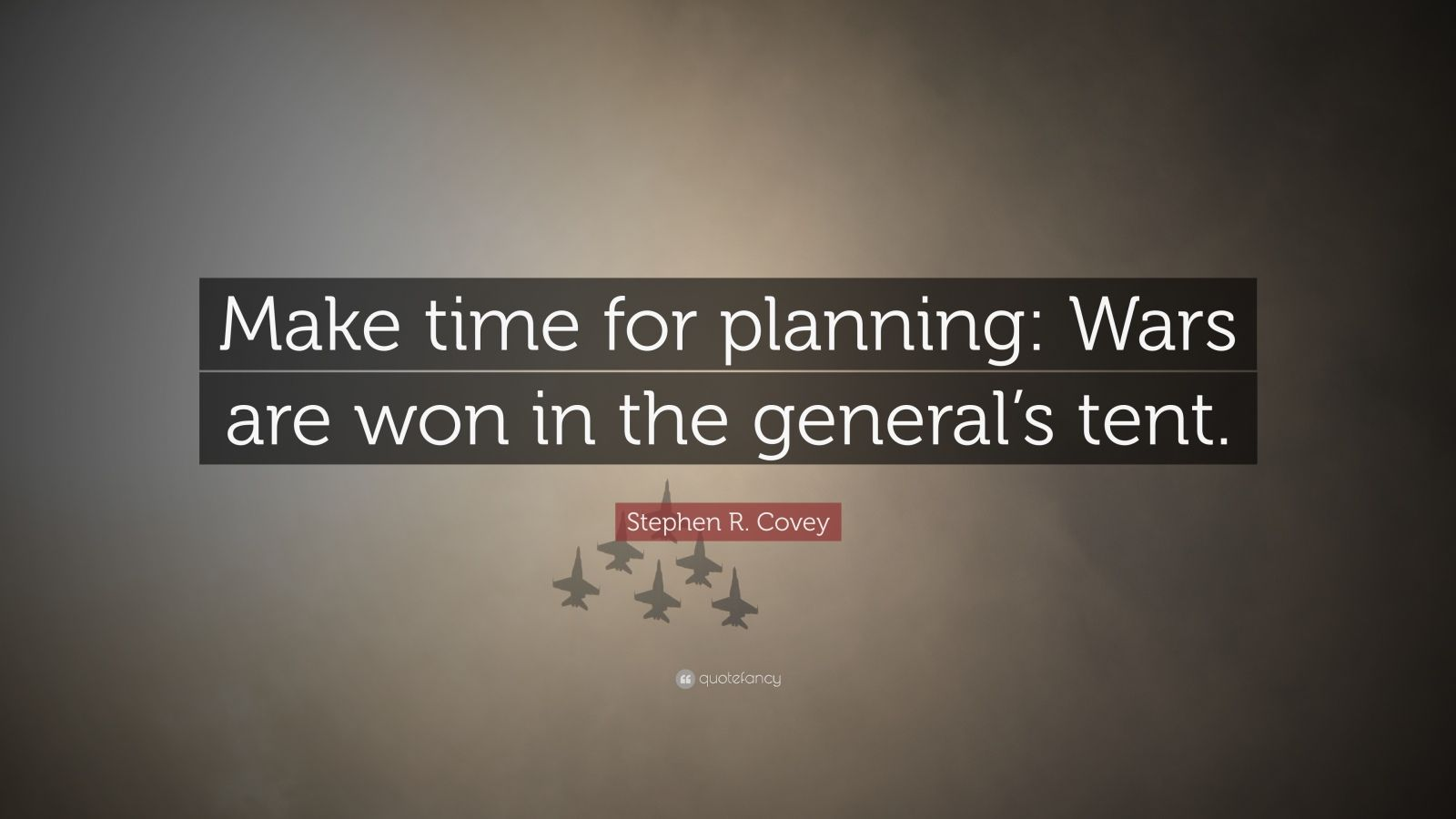 "Stephen R. Covey Quote: ""Make time for planning: Wars are won in the general's tent."""