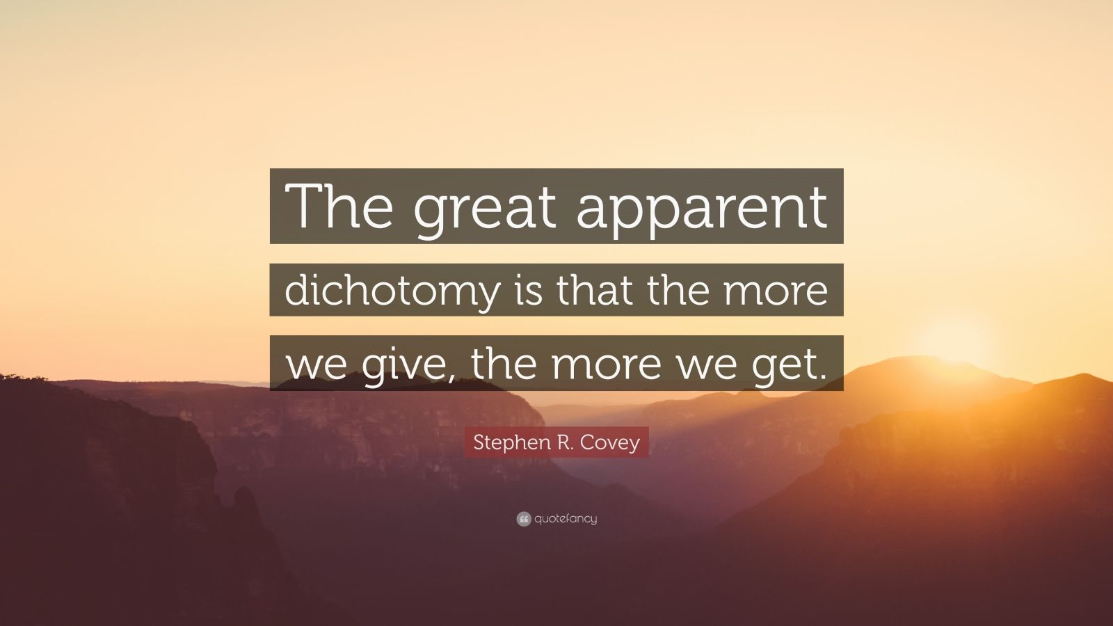 """Stephen R. Covey Quote: """"The great apparent dichotomy is that the more we give, the more we get."""""""