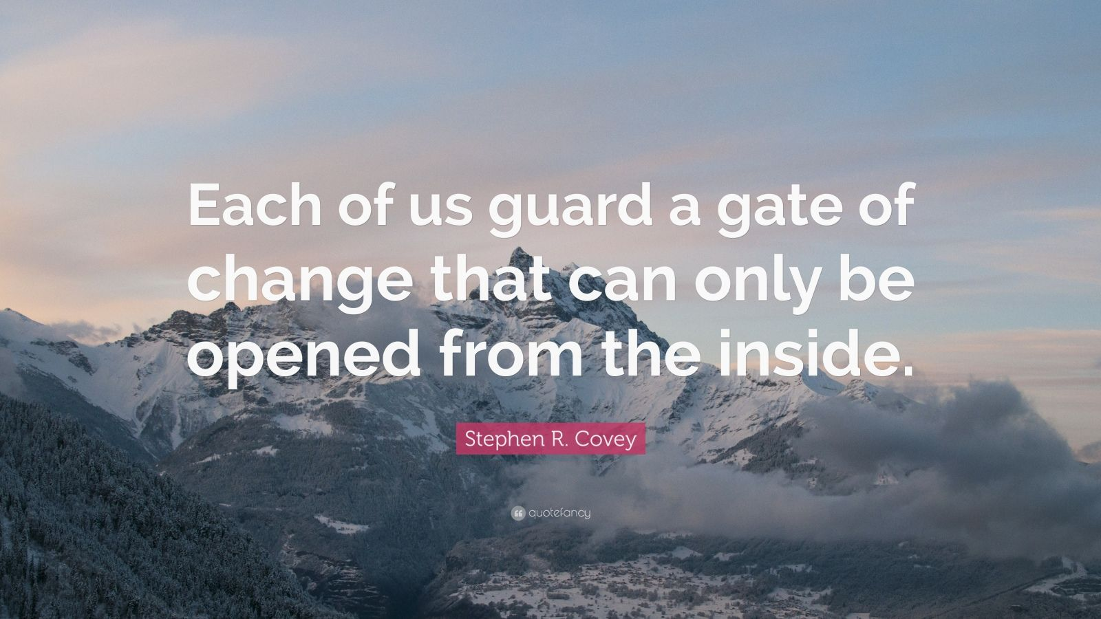 """Stephen R. Covey Quote: """"Each of us guard a gate of change that can only be opened from the inside."""""""