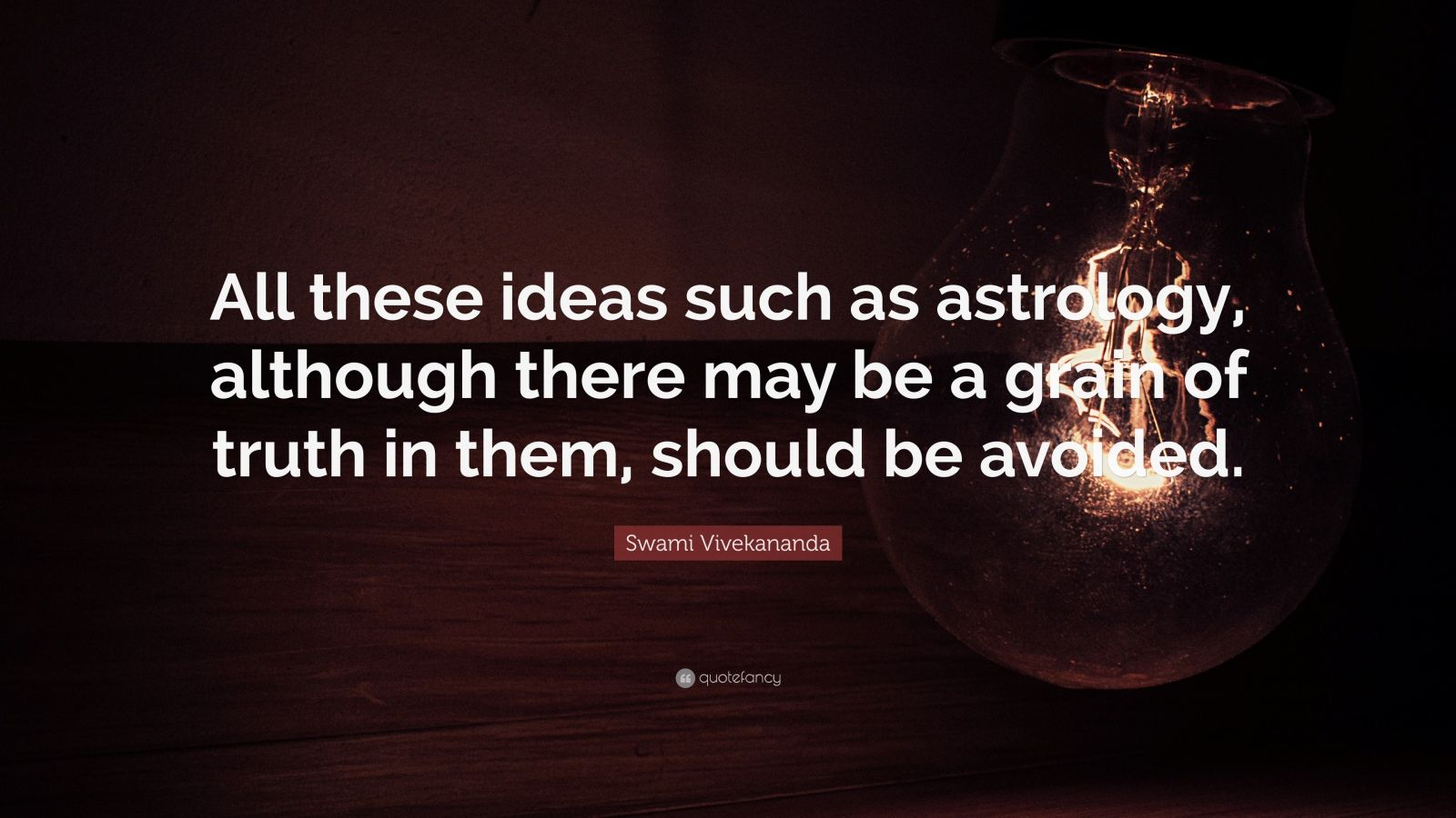 "Swami Vivekananda Quote: ""All these ideas such as astrology, although there may be a grain of truth in them, should be avoided."""