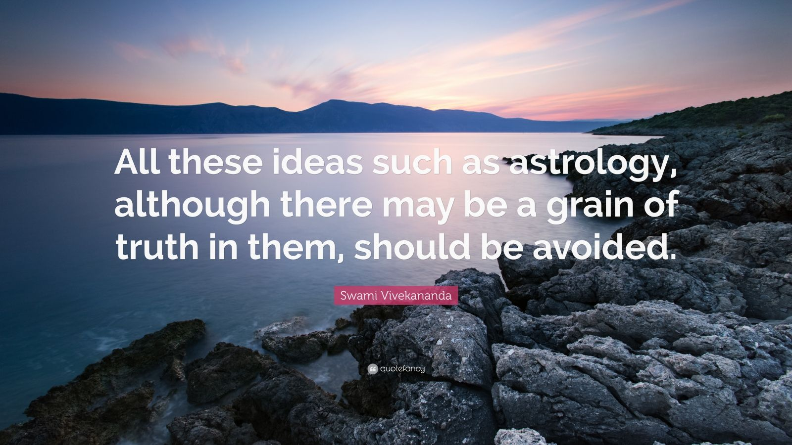 """Swami Vivekananda Quote: """"All these ideas such as astrology, although there may be a grain of truth in them, should be avoided."""""""