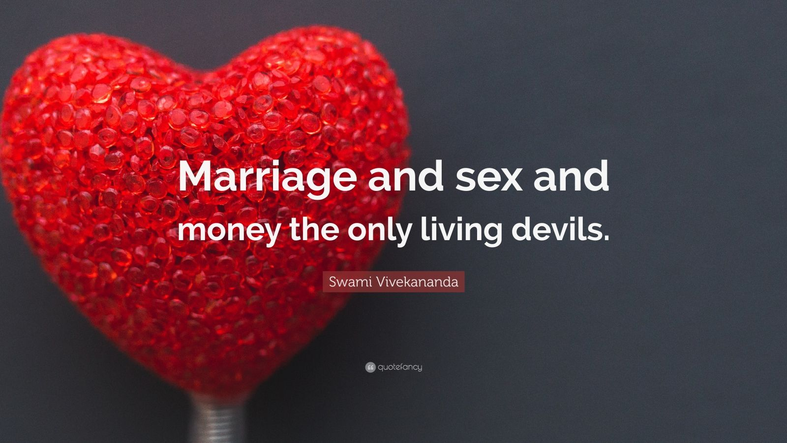 "Swami Vivekananda Quote: ""Marriage and sex and money the only living devils."""