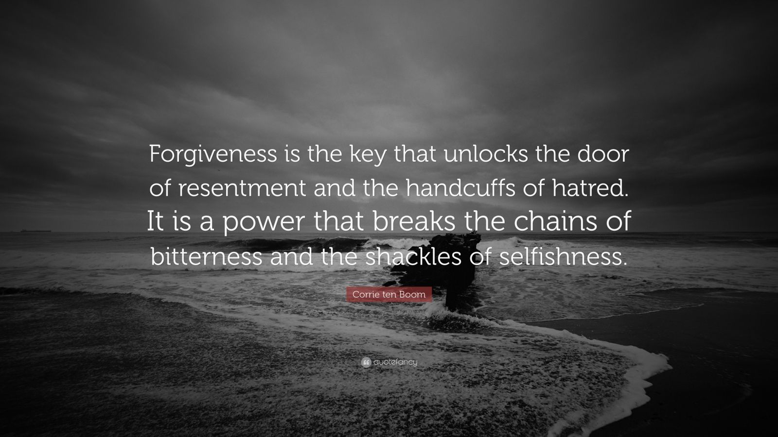 """Corrie ten Boom Quote: """"Forgiveness is the key that unlocks the door of resentment and the handcuffs of hatred. It is a power that breaks the chains of bitterness and the shackles of selfishness."""""""
