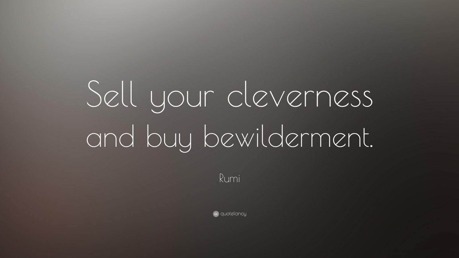 """Rumi Quote: """"Sell your cleverness and buy bewilderment."""""""