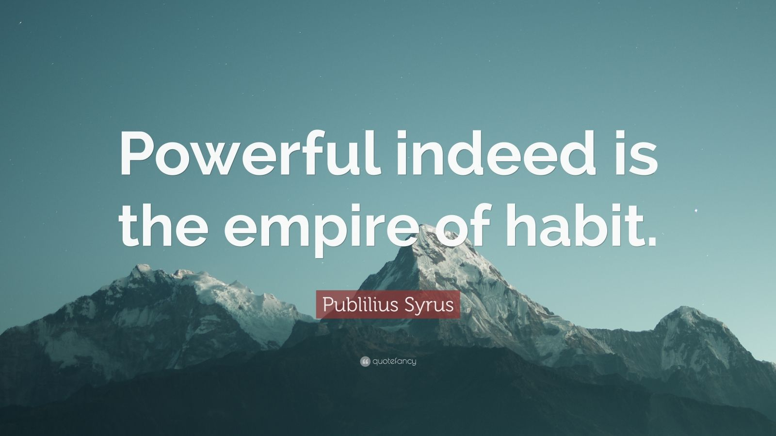 "Publilius Syrus Quote: ""Powerful indeed is the empire of habit."""