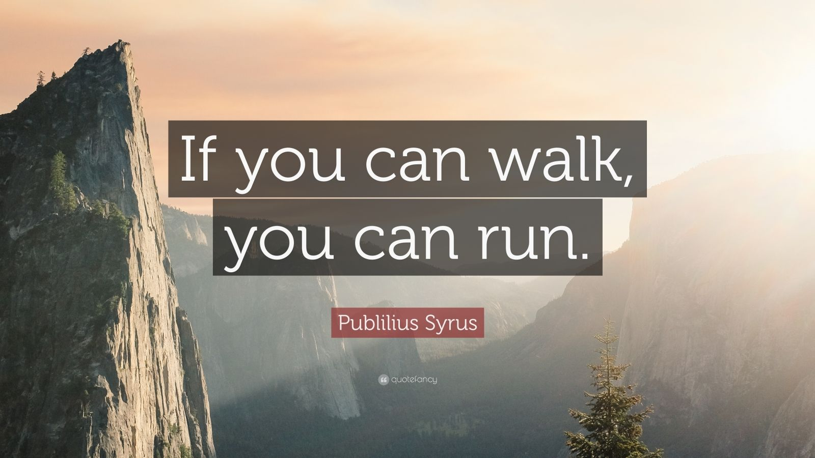 "Publilius Syrus Quote: ""If you can walk, you can run."""