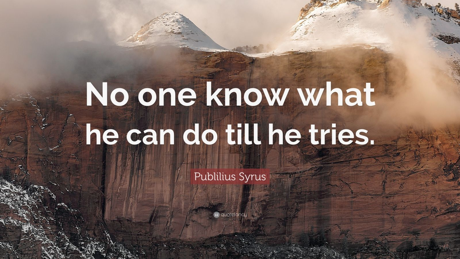"Publilius Syrus Quote: ""No one know what he can do till he tries."""