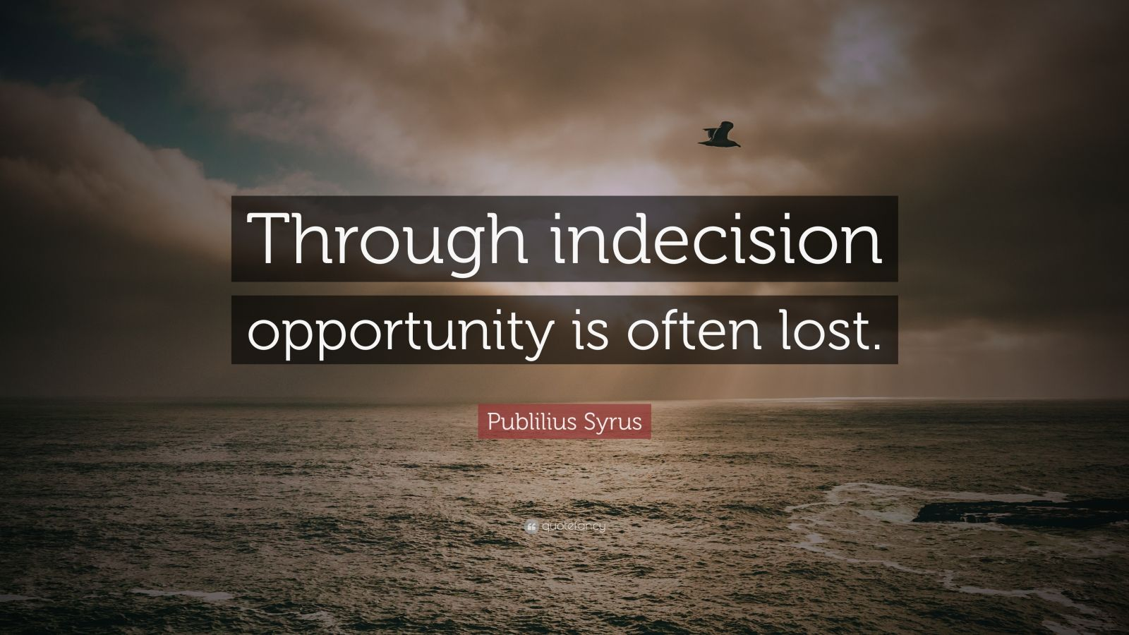 """Publilius Syrus Quote: """"Through indecision opportunity is often lost."""""""
