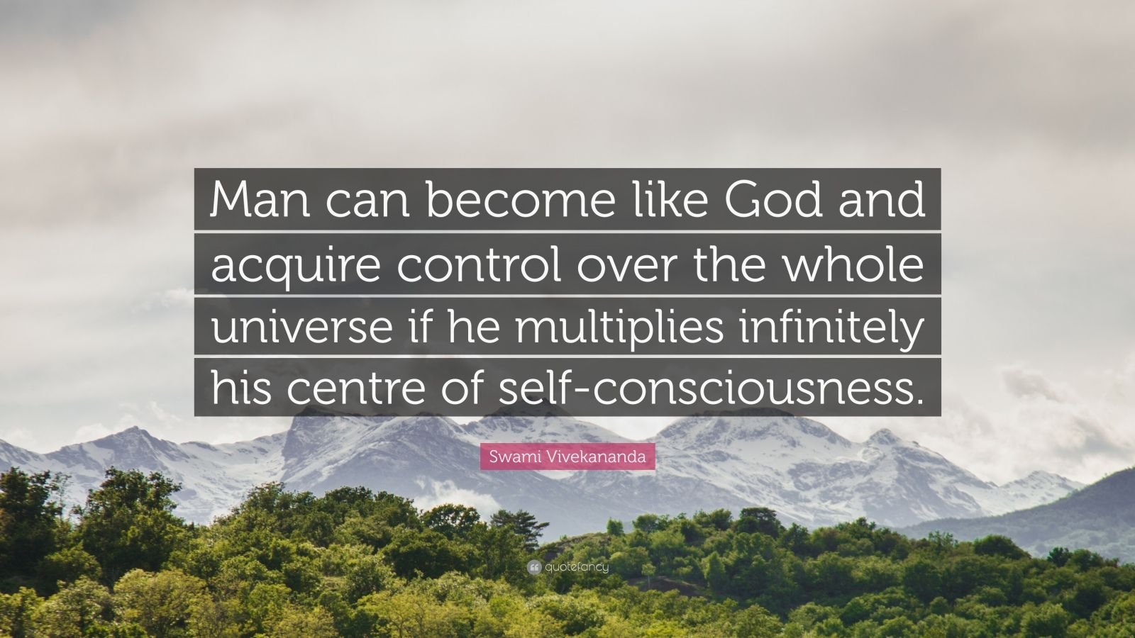 "Swami Vivekananda Quote: ""Man can become like God and acquire control over the whole universe if he multiplies infinitely his centre of self-consciousness."""