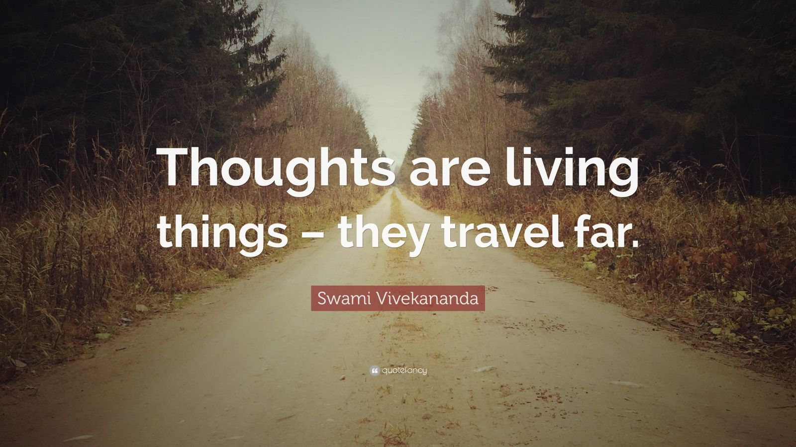 """Swami Vivekananda Quote: """"Thoughts are living things – they travel far."""""""