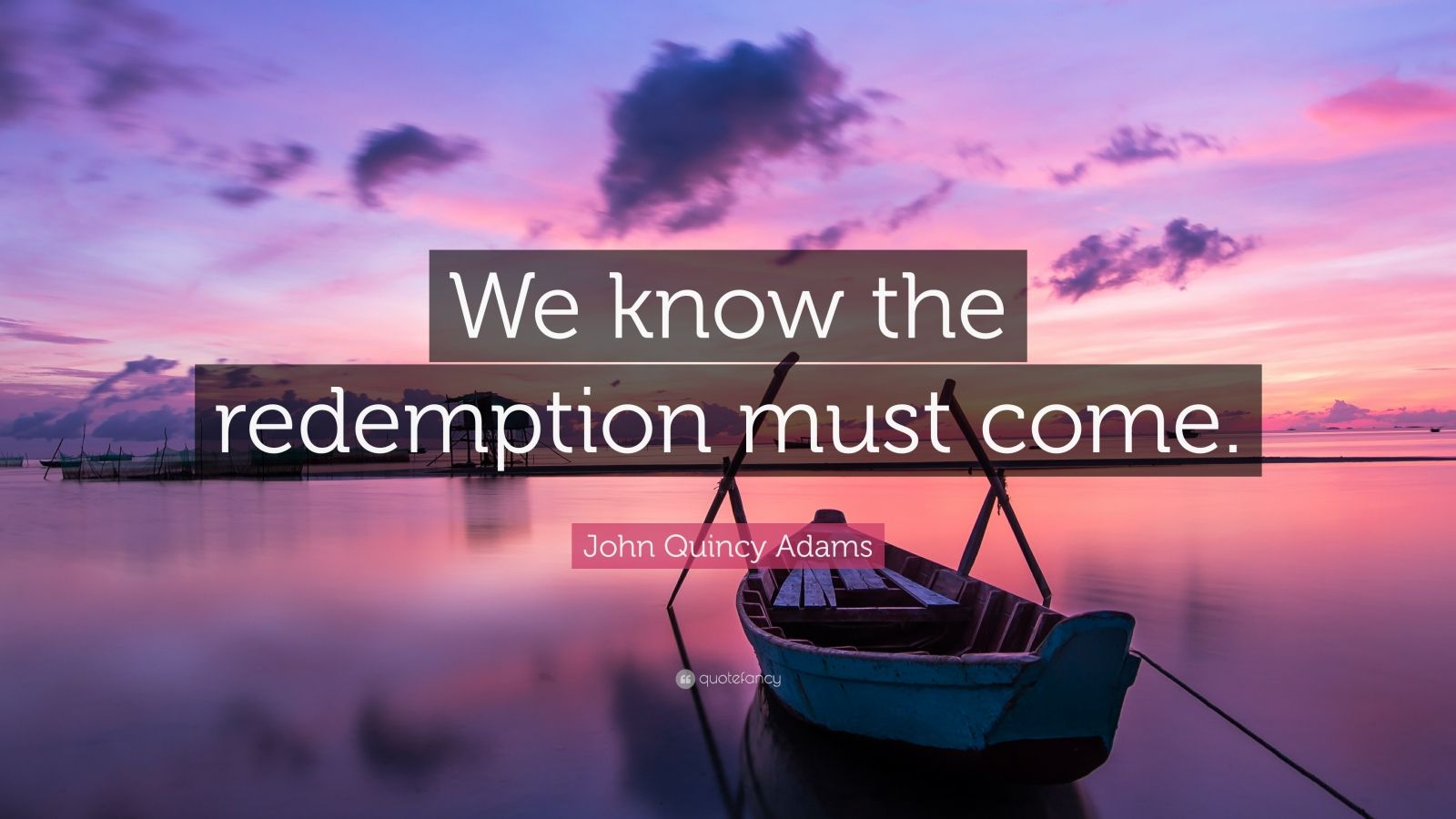 "John Quincy Adams Quote: ""We know the redemption must come."""