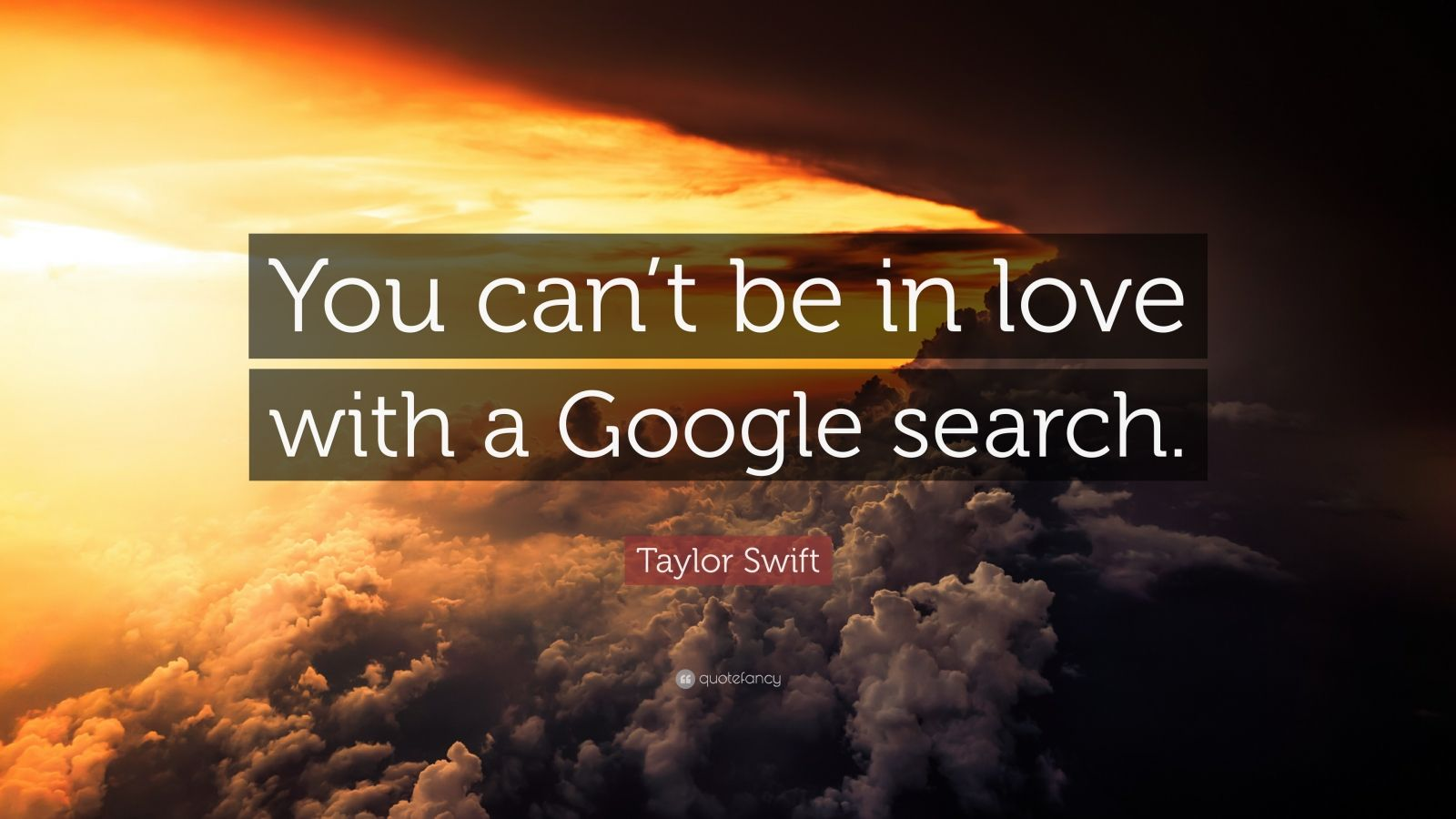 "Taylor Swift Quote: ""You can't be in love with a Google search."""