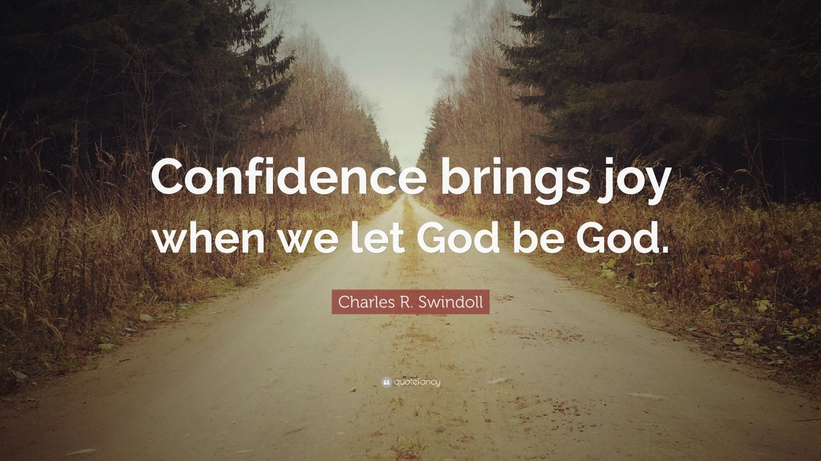 """Charles R. Swindoll Quote: """"Confidence brings joy when we let God be God."""""""
