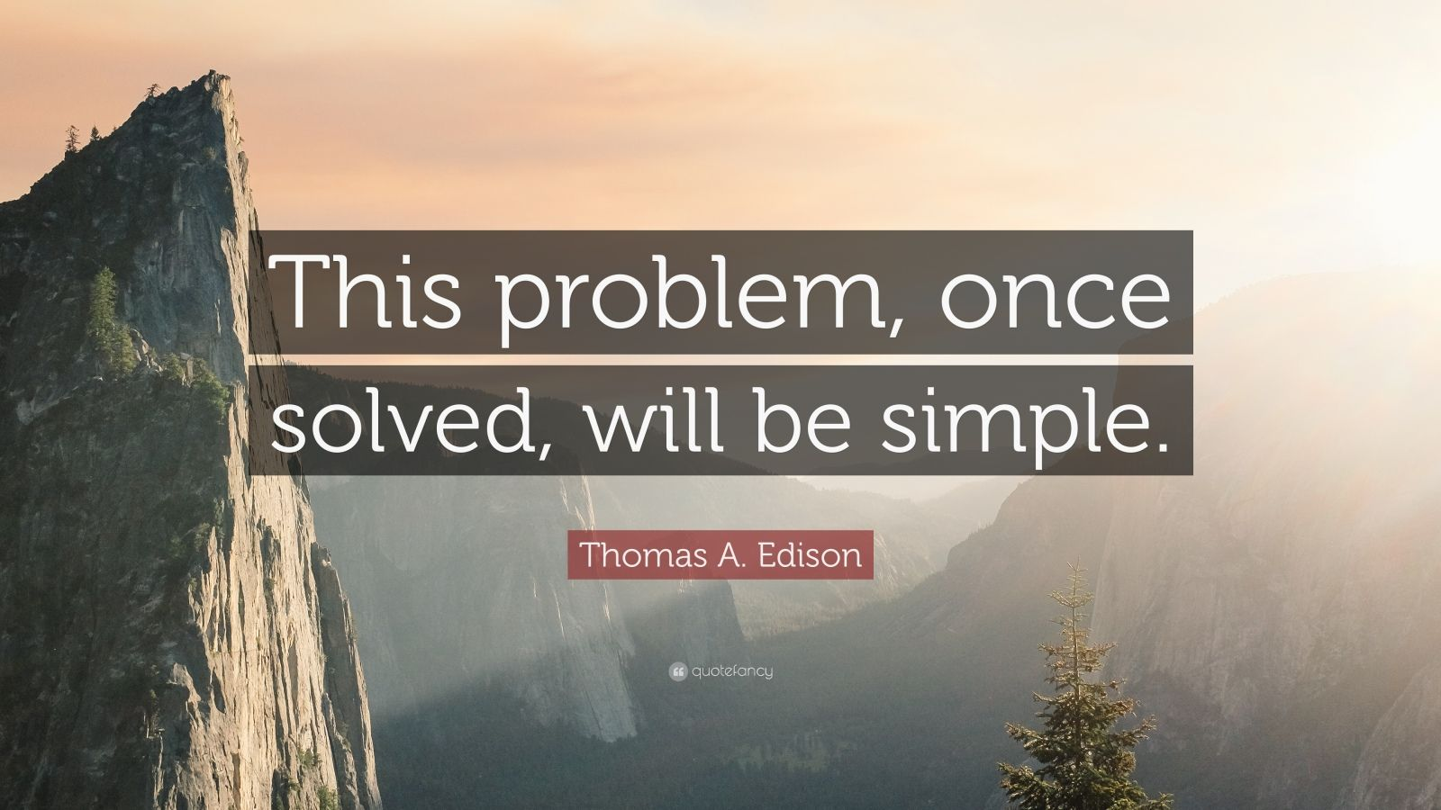 "Thomas A. Edison Quote: ""This problem, once solved, will be simple."""