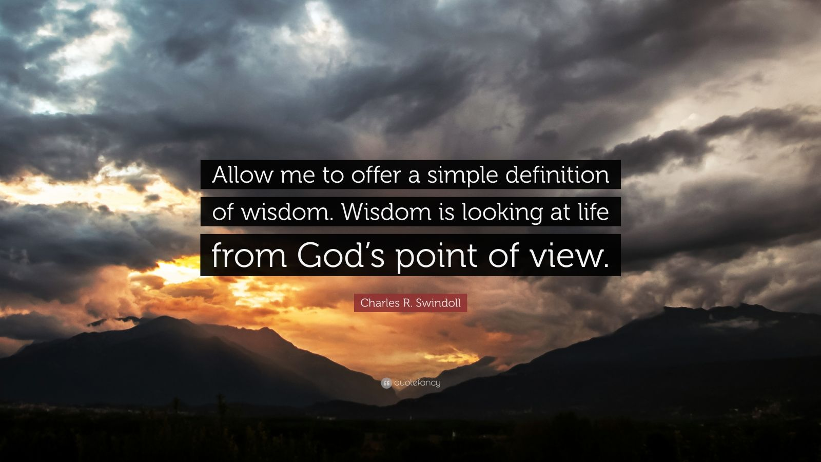 """Charles R. Swindoll Quote: """"Allow me to offer a simple definition of wisdom. Wisdom is looking at life from God's point of view."""""""