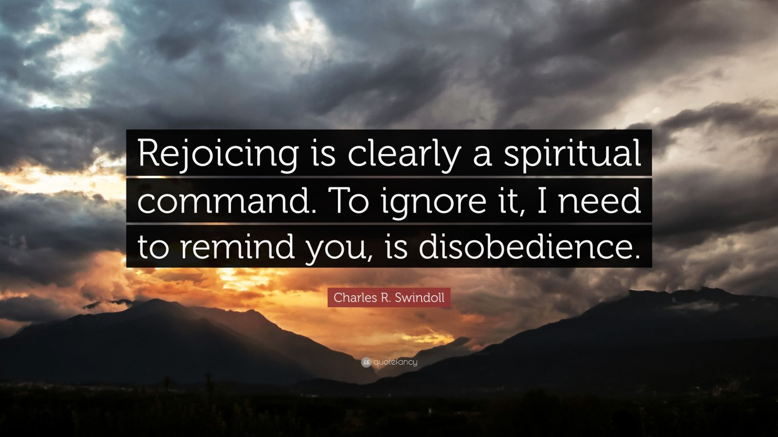 """Charles R. Swindoll Quote: """"Rejoicing is clearly a spiritual command. To ignore it, I need to remind you, is disobedience."""""""