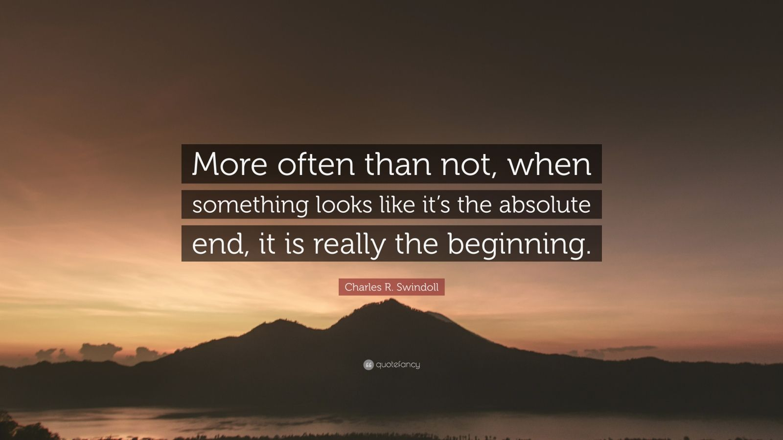 "Charles R. Swindoll Quote: ""More often than not, when something looks like it's the absolute end, it is really the beginning."""