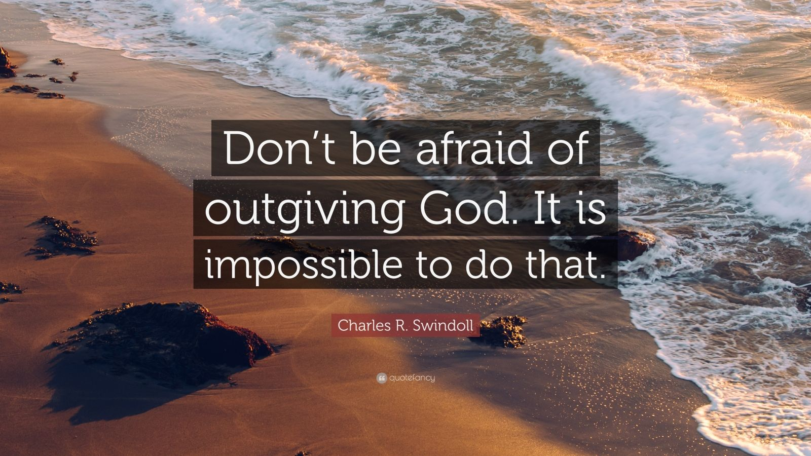 "Charles R. Swindoll Quote: ""Don't be afraid of outgiving God. It is impossible to do that."""