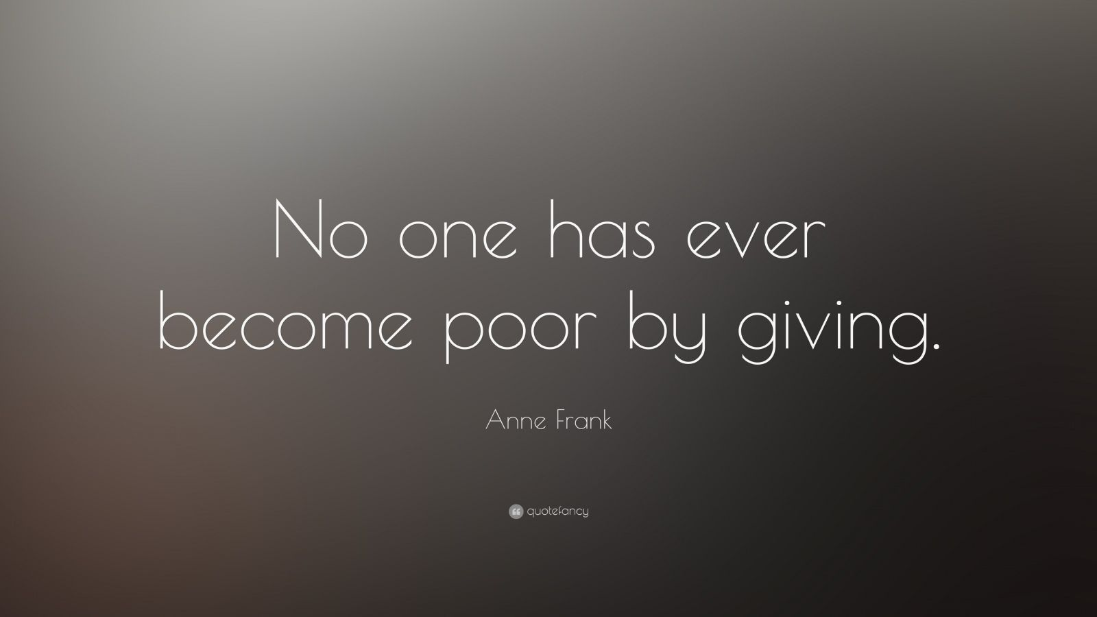 "Anne Frank Quote: ""No one has ever become poor by giving."""
