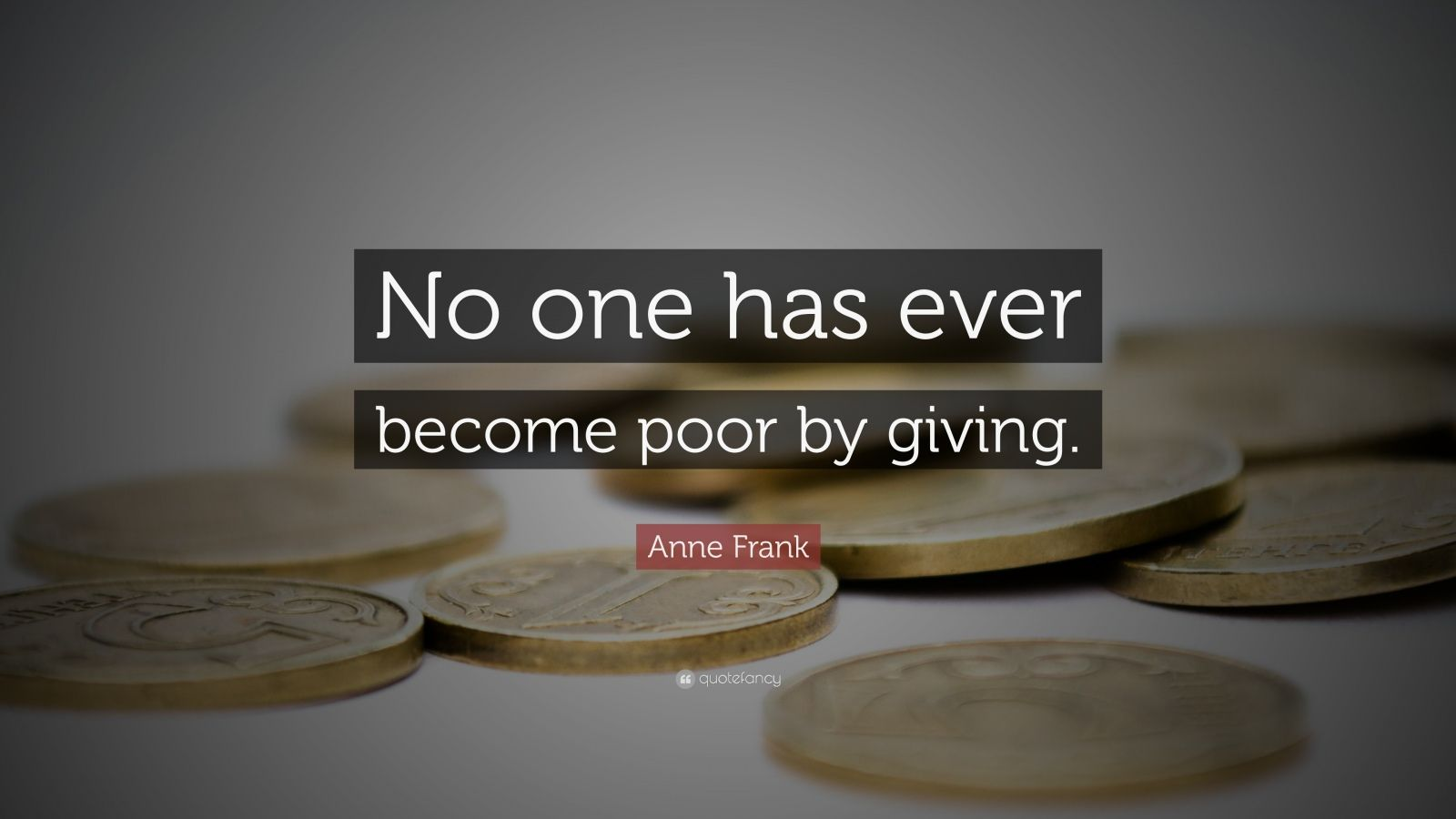 Anne Frank Quote No One Has Ever Become Poor By Giving