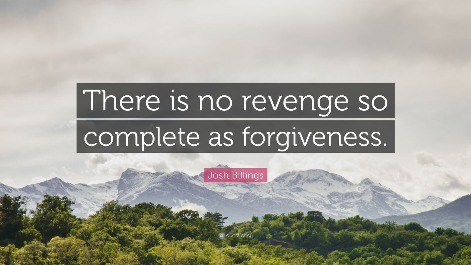 """Josh Billings Quote: """"There is no revenge so complete as forgiveness."""""""