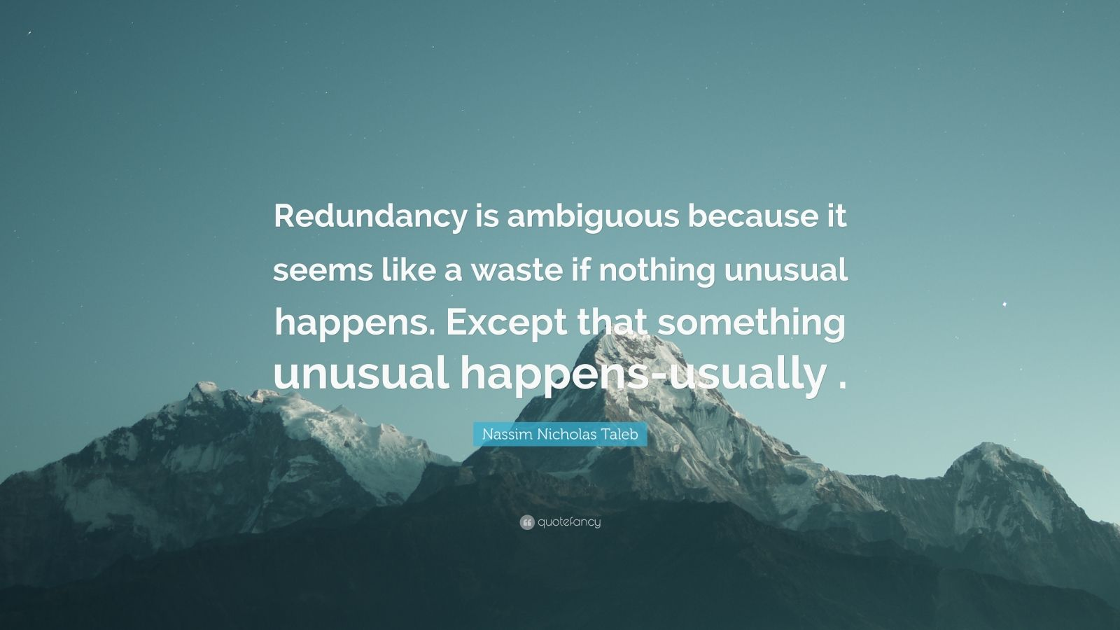 """Nassim Nicholas Taleb Quote: """"Redundancy is ambiguous because it seems like a waste if nothing unusual happens. Except that something unusual happens-usually ."""""""