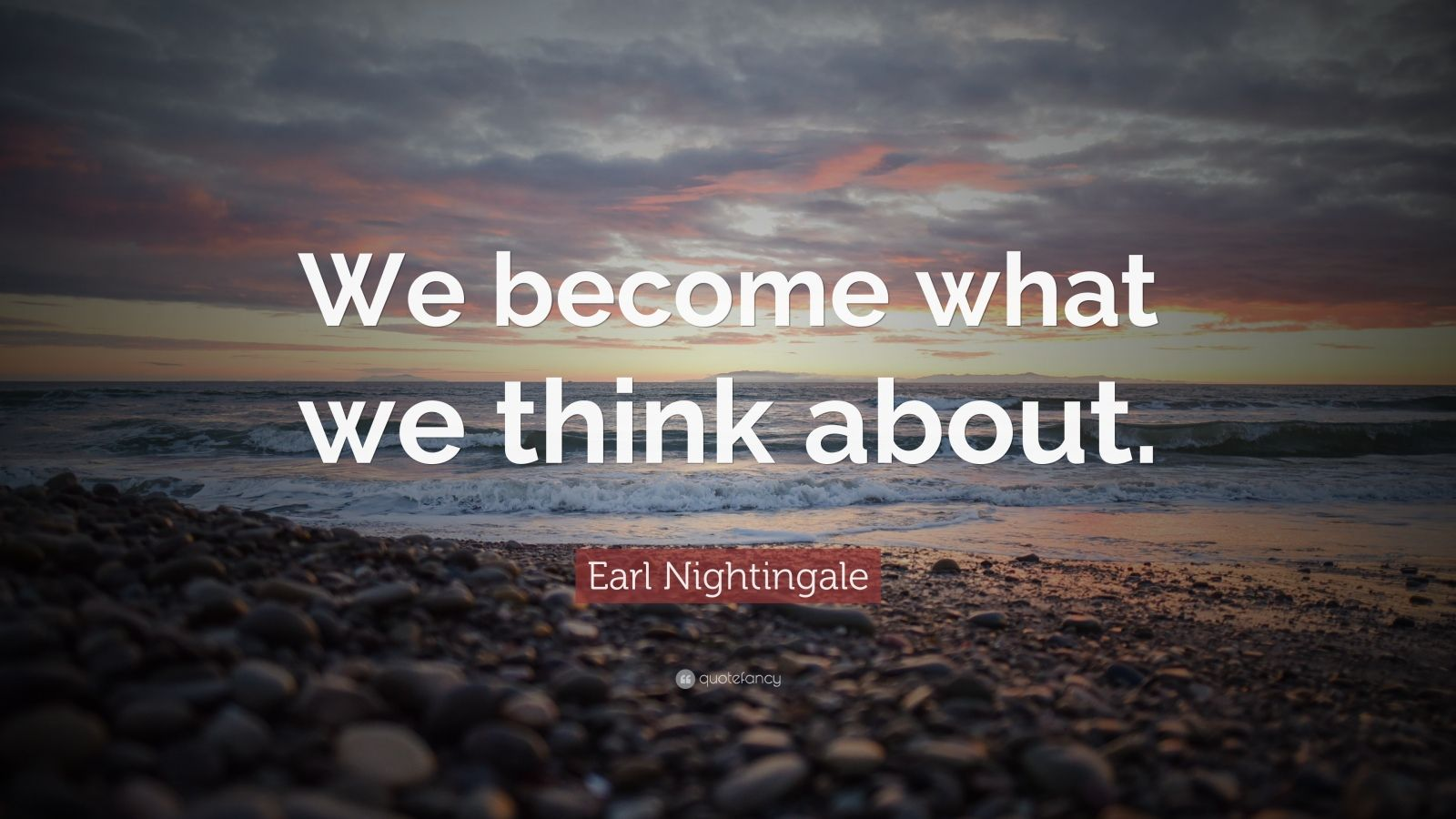 earl nightingale quote �we become what we think about