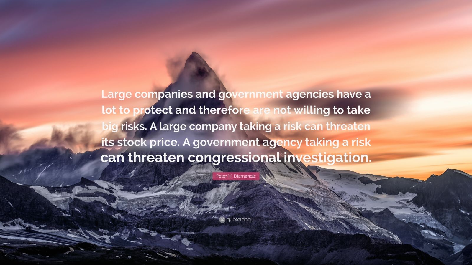 "Peter H. Diamandis Quote: ""Large companies and government agencies have a lot to protect and therefore are not willing to take big risks. A large company taking a risk can threaten its stock price. A government agency taking a risk can threaten congressional investigation."""