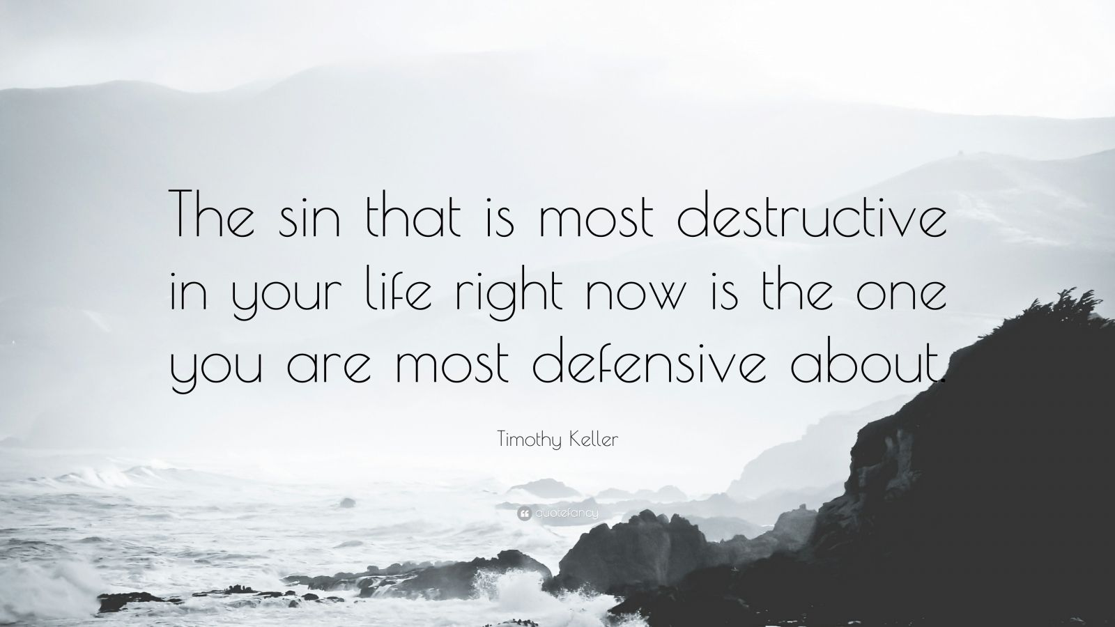 """Timothy Keller Quote: """"The sin that is most destructive in your life right now is the one you are most defensive about."""""""