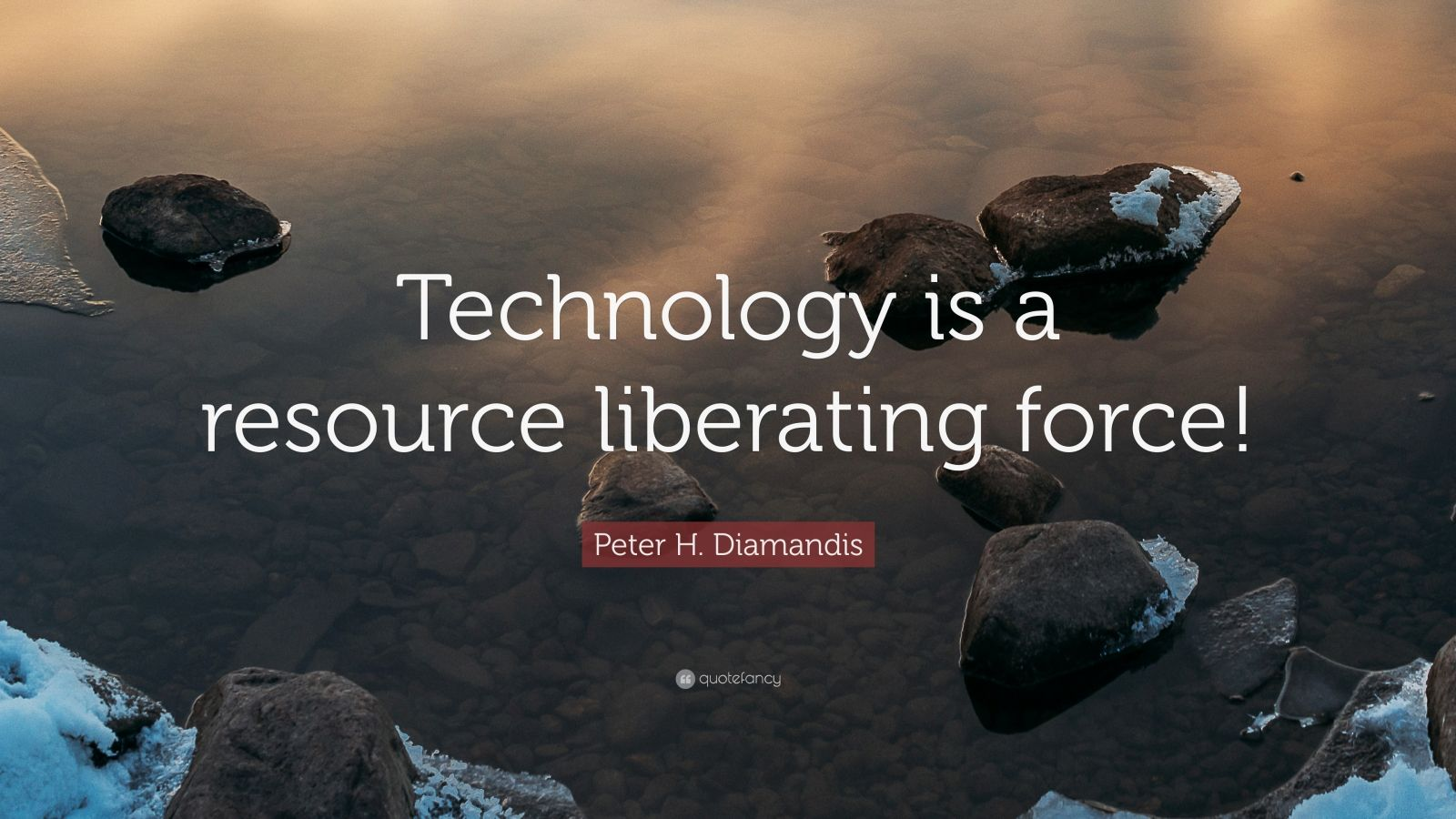 """Peter H. Diamandis Quote: """"Technology is a resource liberating force!"""""""