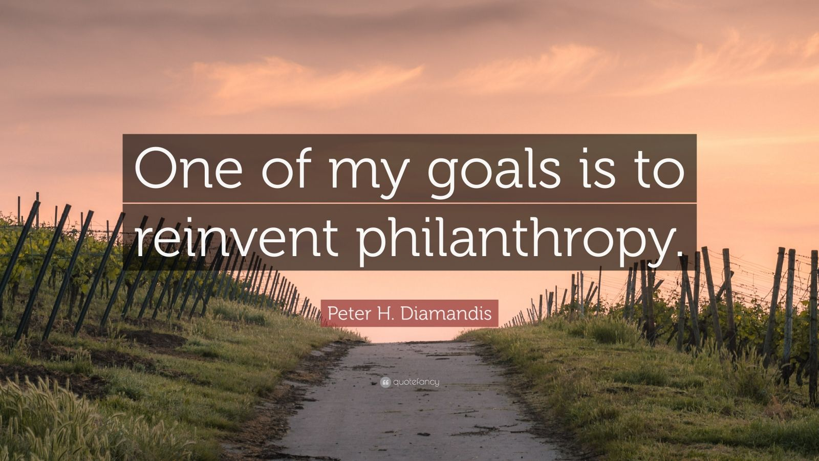 "Peter H. Diamandis Quote: ""One of my goals is to reinvent philanthropy."""