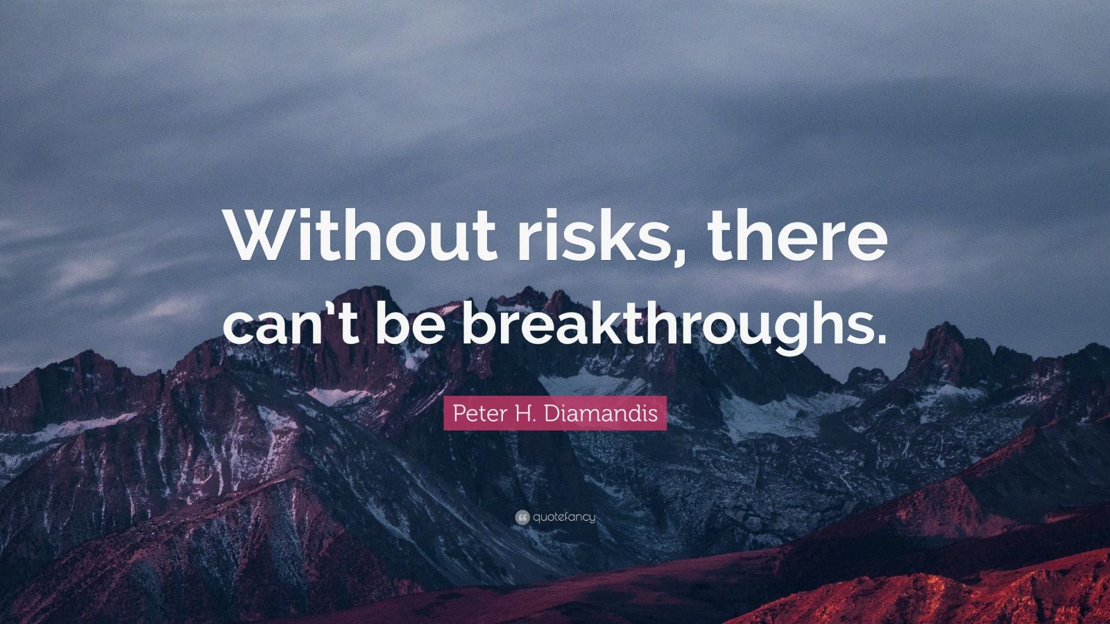 "Peter H. Diamandis Quote: ""Without risks, there can't be breakthroughs."""