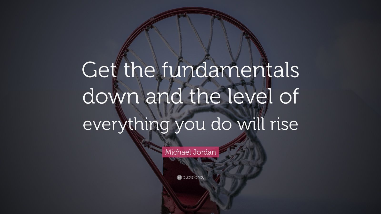 """Michael Jordan Quote: """"Get the fundamentals down and the level of everything you do will rise"""""""