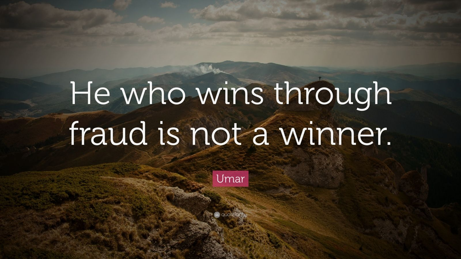 "Umar Quote: ""He who wins through fraud is not a winner."""