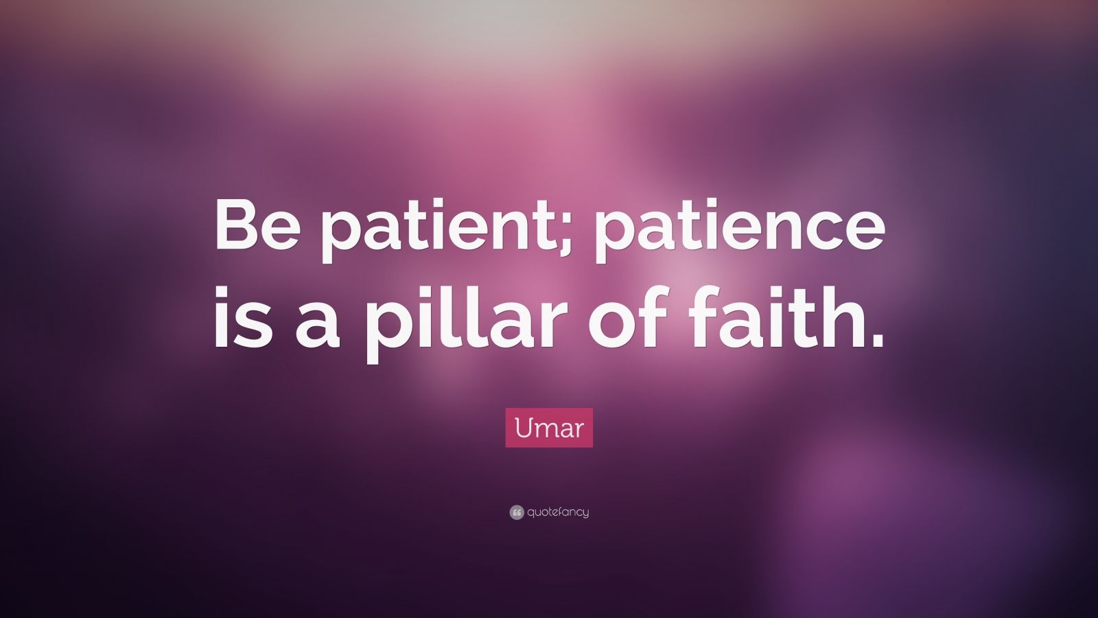 """Umar Quote: """"Be patient; patience is a pillar of faith."""""""