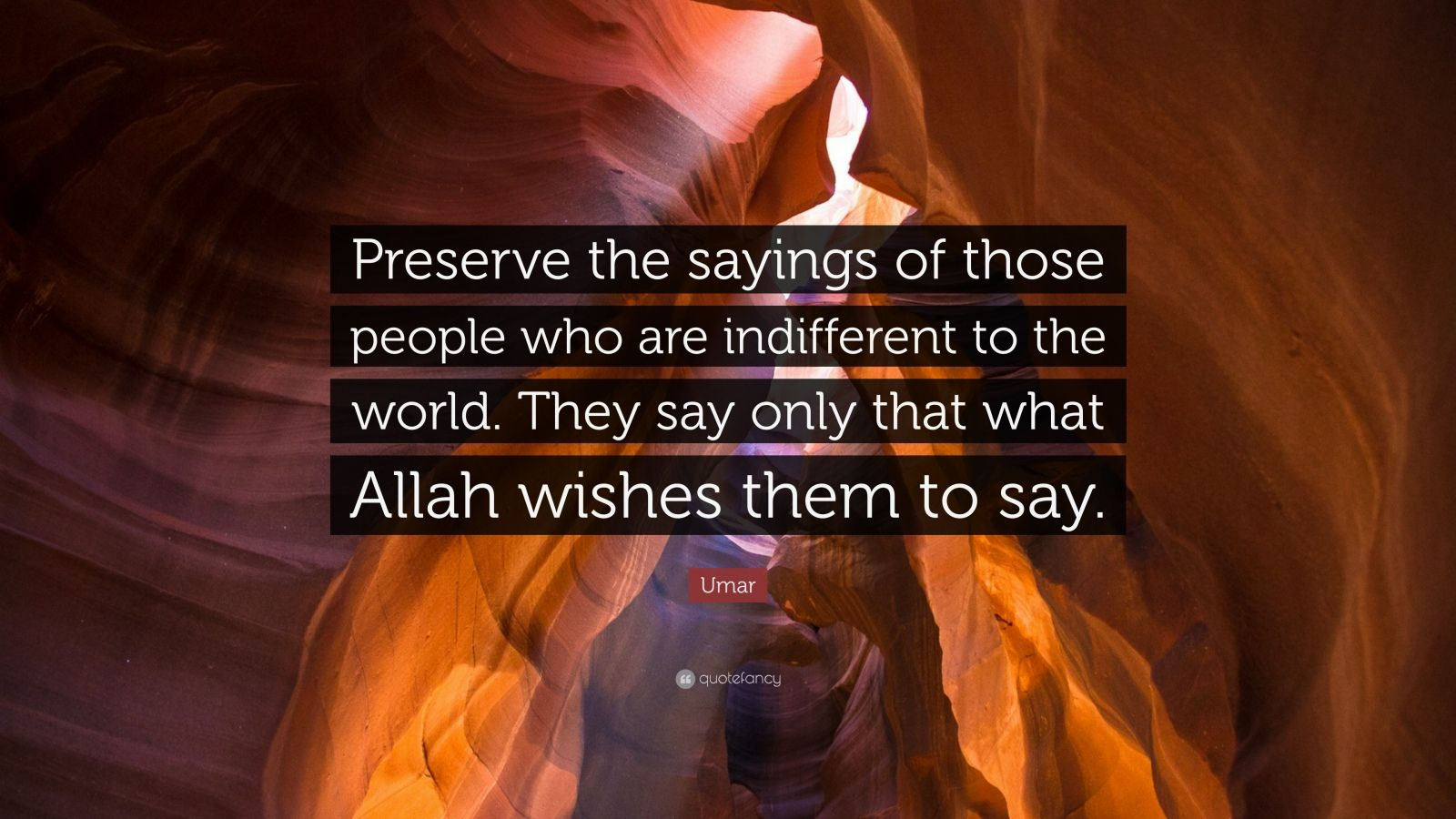 "Umar Quote: ""Preserve the sayings of those people who are indifferent to the world. They say only that what Allah wishes them to say."""