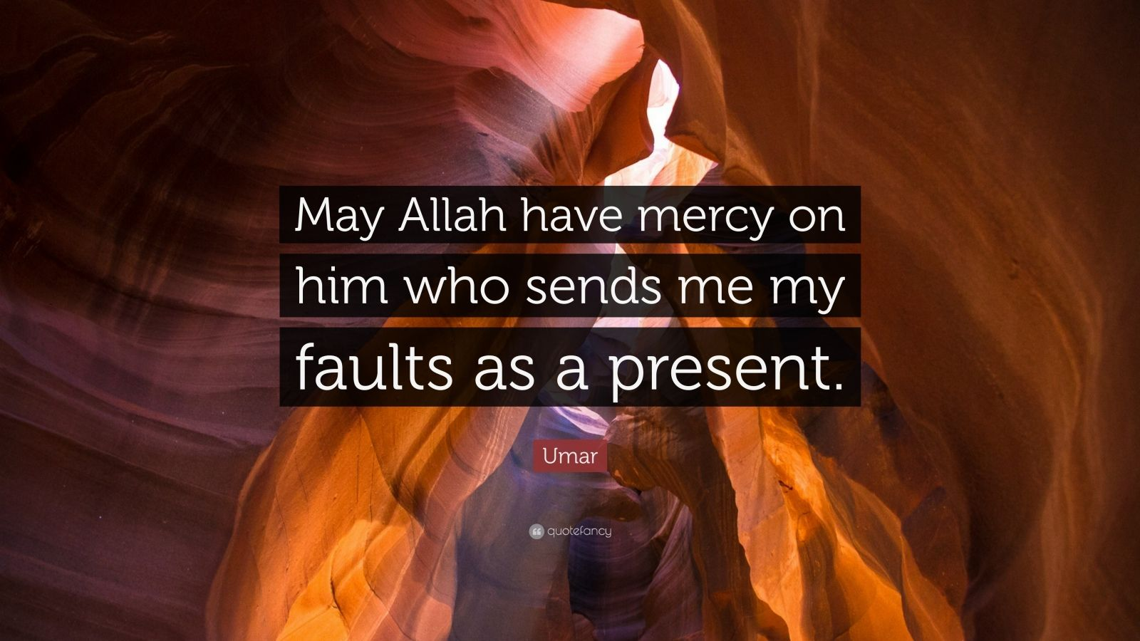 """Umar Quote: """"May Allah have mercy on him who sends me my faults as a present."""""""