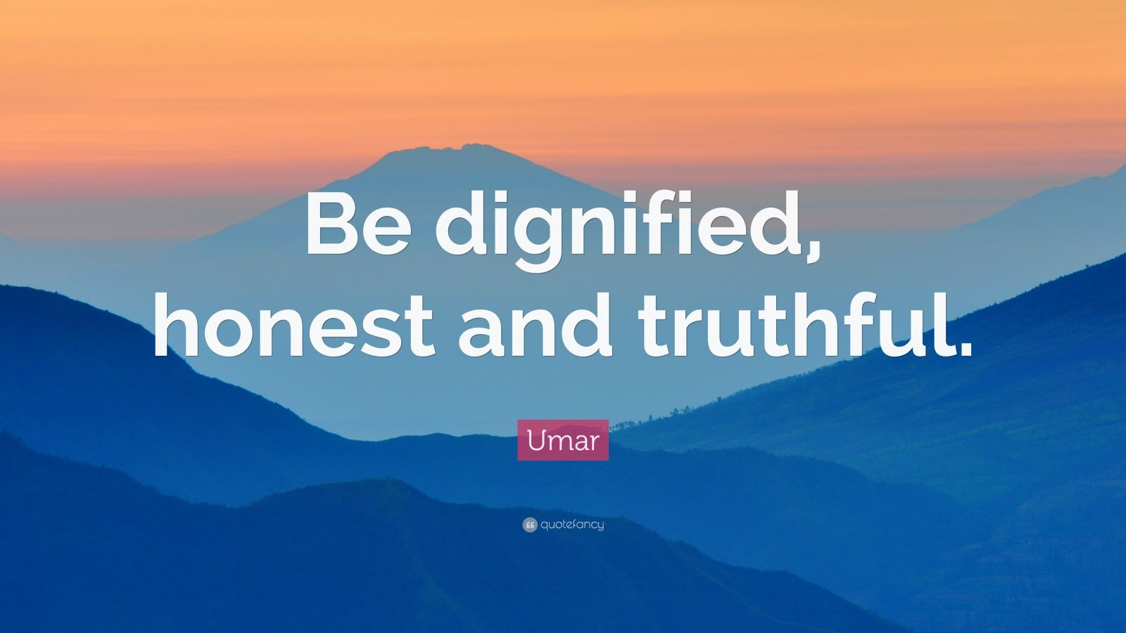"Umar Quote: ""Be dignified, honest and truthful."""