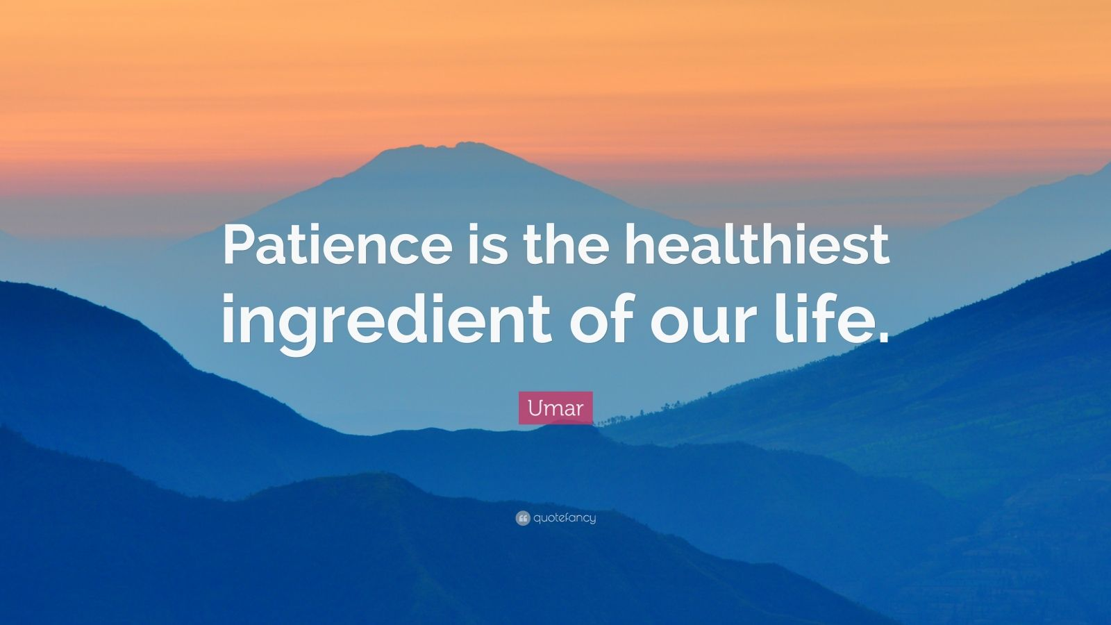 """Umar Quote: """"Patience is the healthiest ingredient of our life."""""""