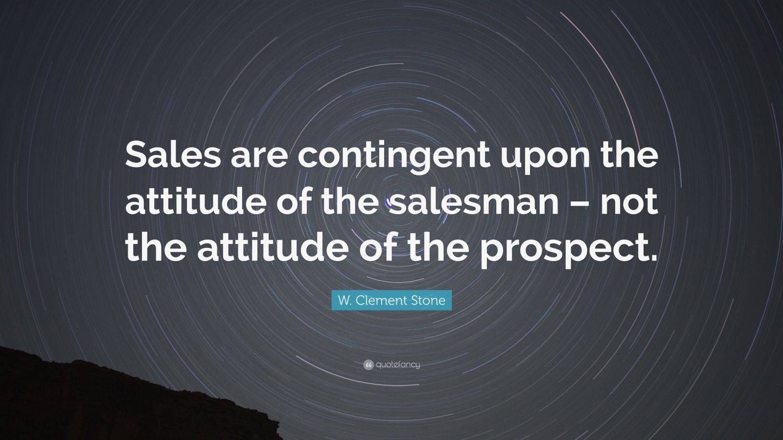 "W. Clement Stone Quote: ""Sales are contingent upon the attitude of the salesman – not the attitude of the prospect."""