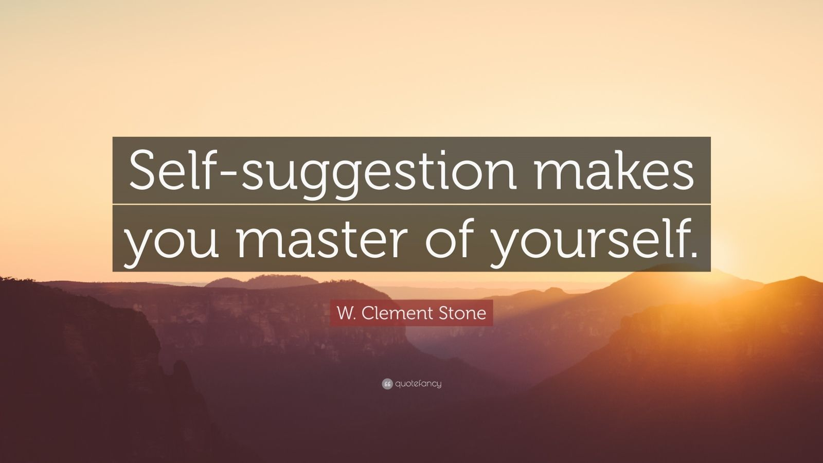 "W. Clement Stone Quote: ""Self-suggestion makes you master of yourself."""