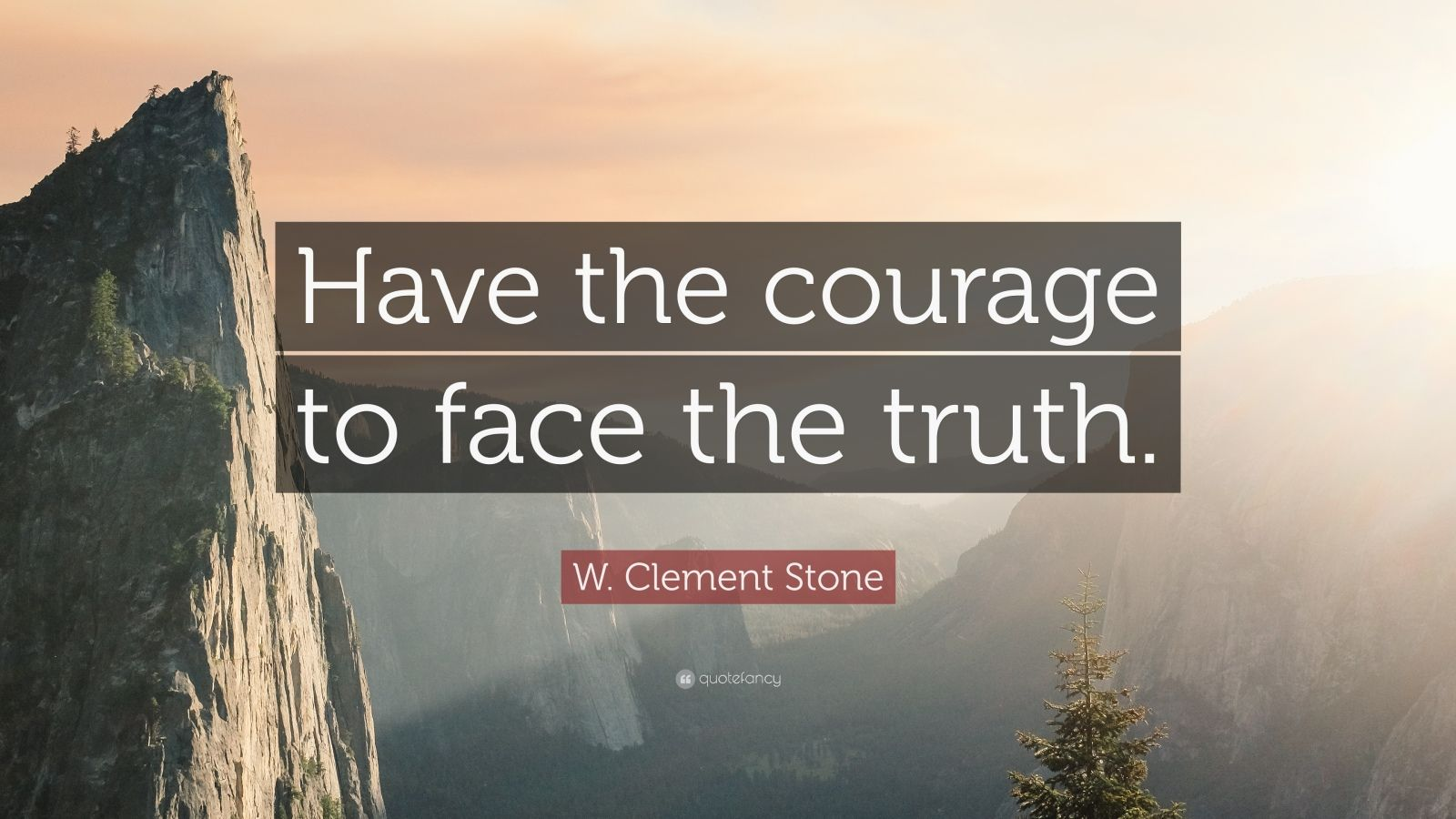 """W. Clement Stone Quote: """"Have the courage to face the truth."""""""