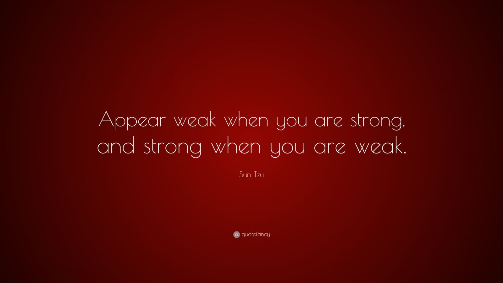 "Sun Tzu Quote: ""Appear weak when you are strong, and strong when you are weak."""