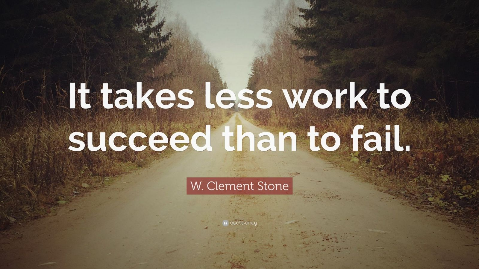 """W. Clement Stone Quote: """"It takes less work to succeed than to fail."""""""