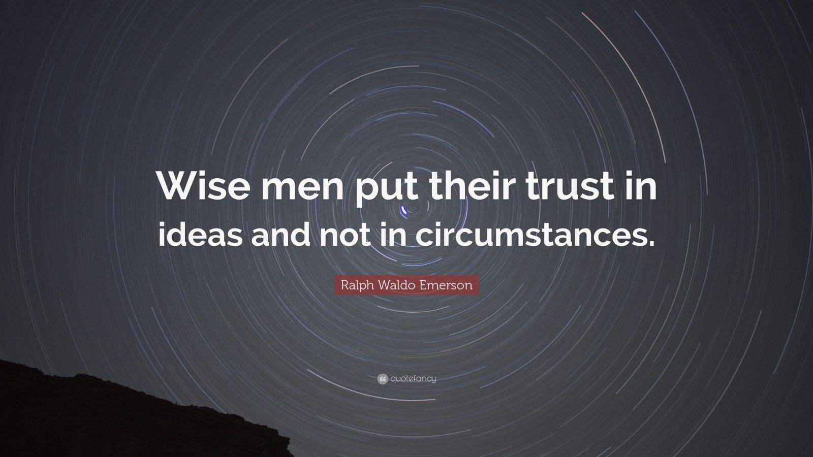"Ralph Waldo Emerson Quote: ""Wise men put their trust in ideas and not in circumstances."""
