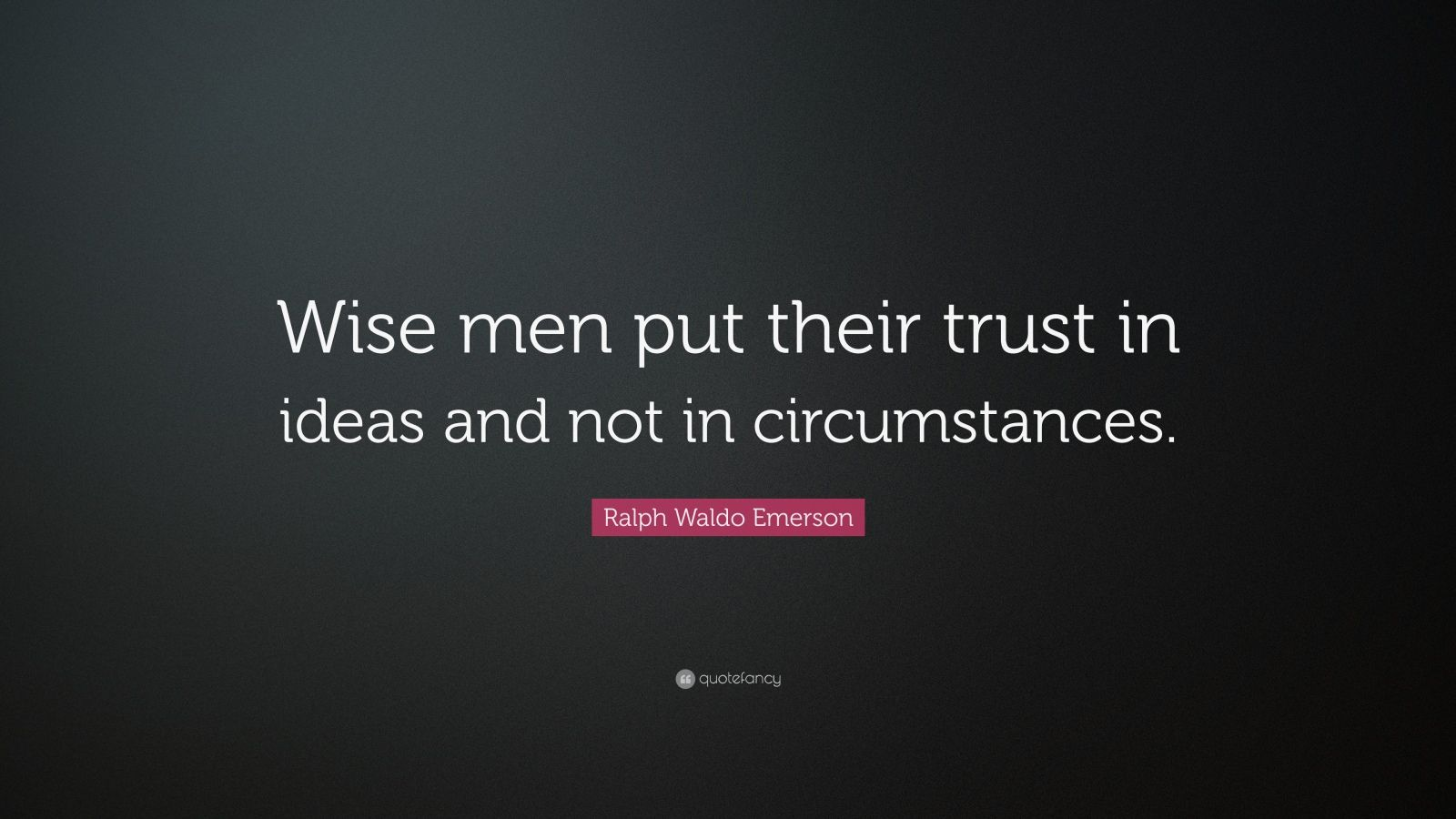 "Ralph Waldo Emerson Quote: ""Wise Men Put Their Trust In"
